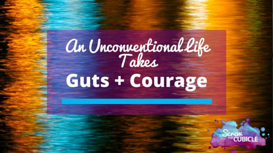 An Unconventional Life Takes Guts & Courage