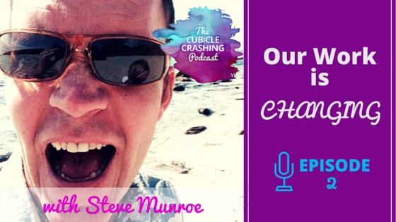 [EP 02] Our Work is Changing – with Steve Munroe