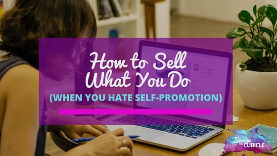 How to sell what you do (when you hate self promotion)