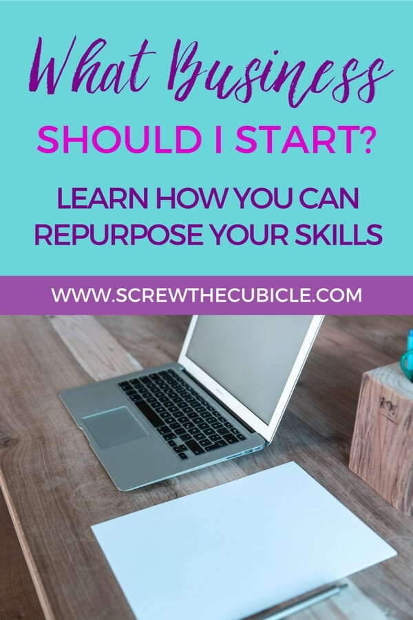 What Business Should I Start? Learn How You Can Repurpose Your Skills