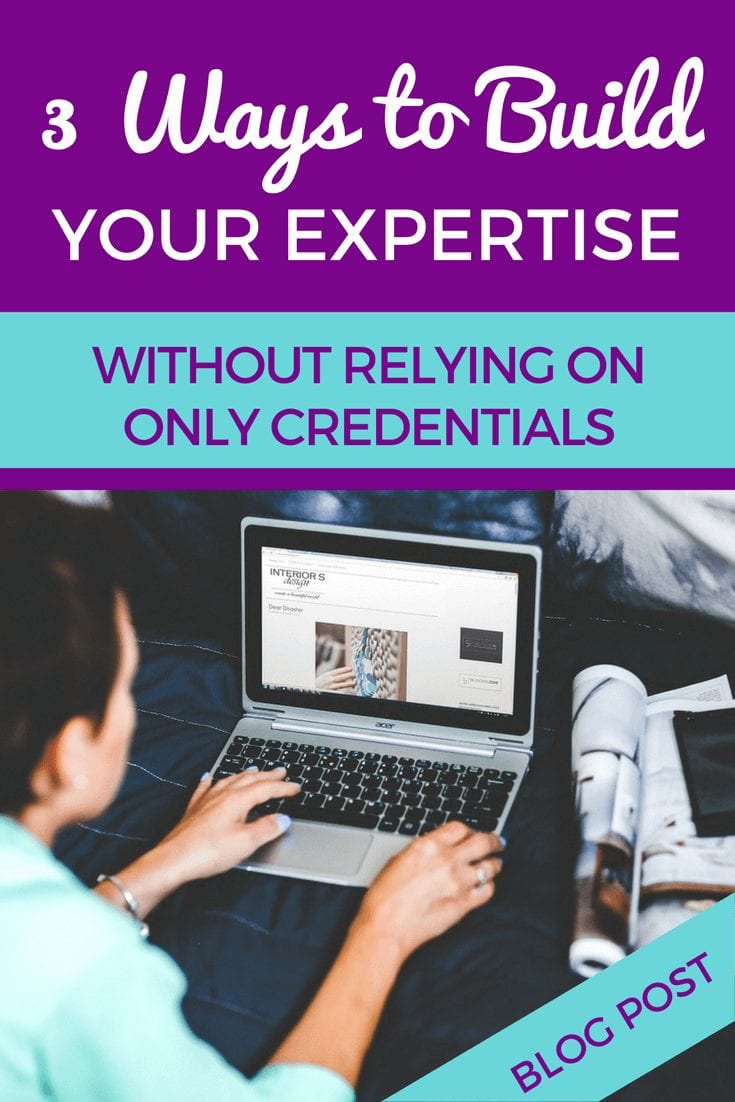 3 ways to build your expertise without relying on only credentials