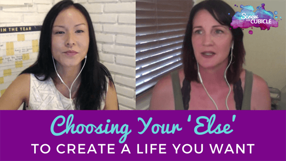Choosing Your 'Else' to Create a Life You Want