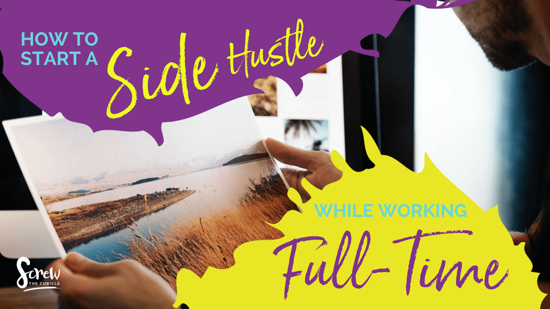 How To Create A Side Hustle While Working Full-Time