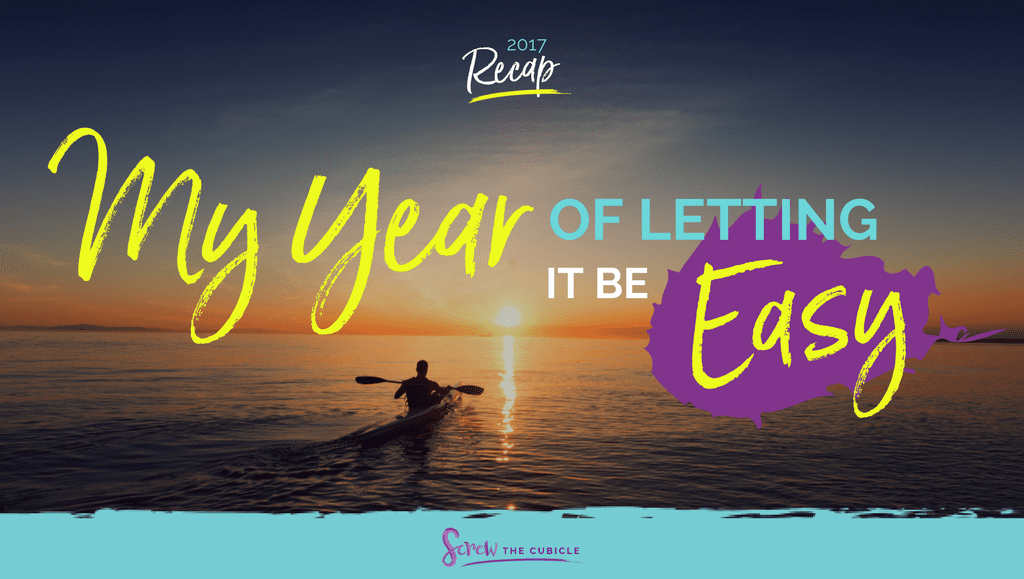 2017 Recap: My Year of Letting It Be Easy