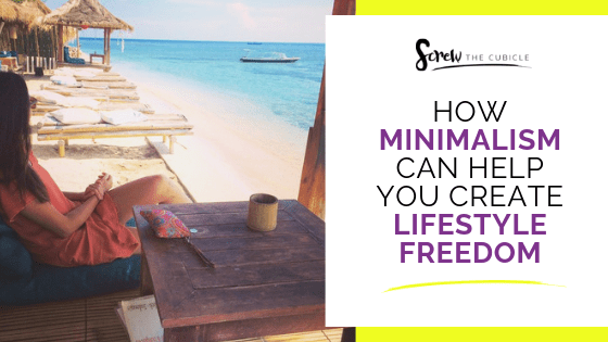 How Minimalism Can Help You Create Lifestyle Freedom
