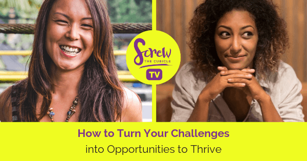 How to Turn Your Challenges into Opportunities to Thrive