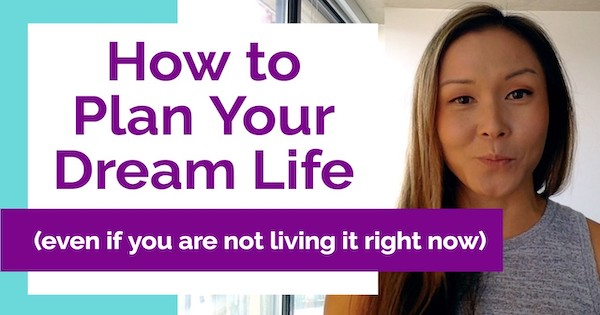 How to Plan Your Dream Life (Even If You're Not Living It Right Now)