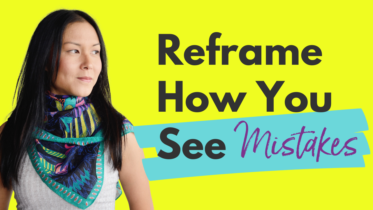 Reframe How You See Mistakes