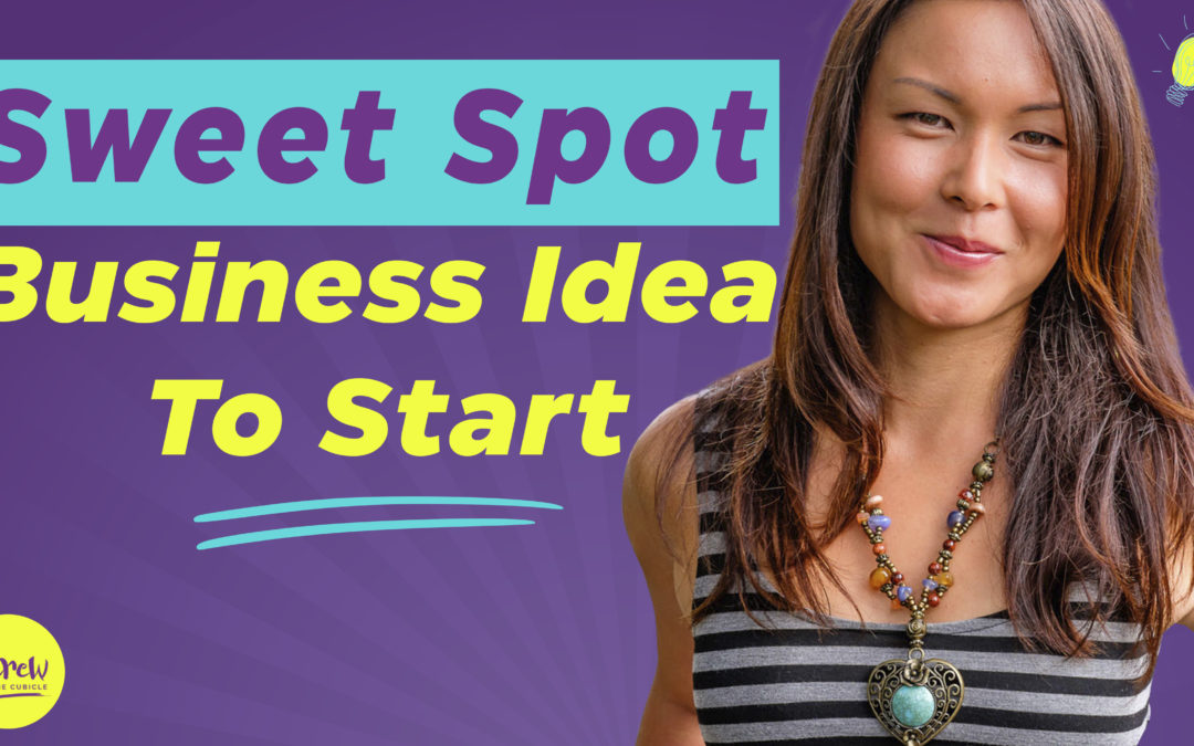 "Find Your ""Sweet Spot"" Business Idea"