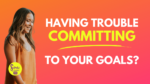 3 non-negotiables to commit to your goals