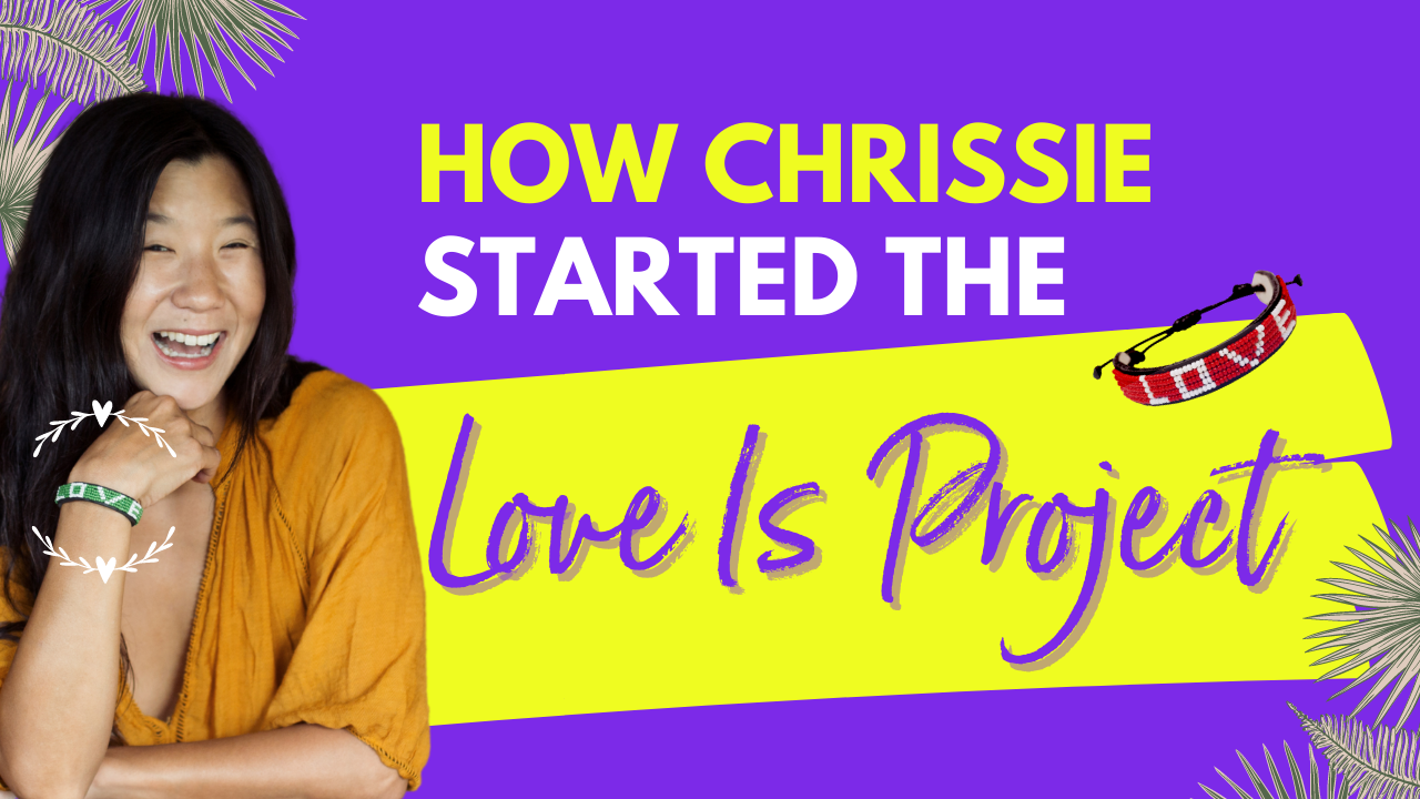 How Chrissie Lam Started Her Social Enterprise – The Love Is Project